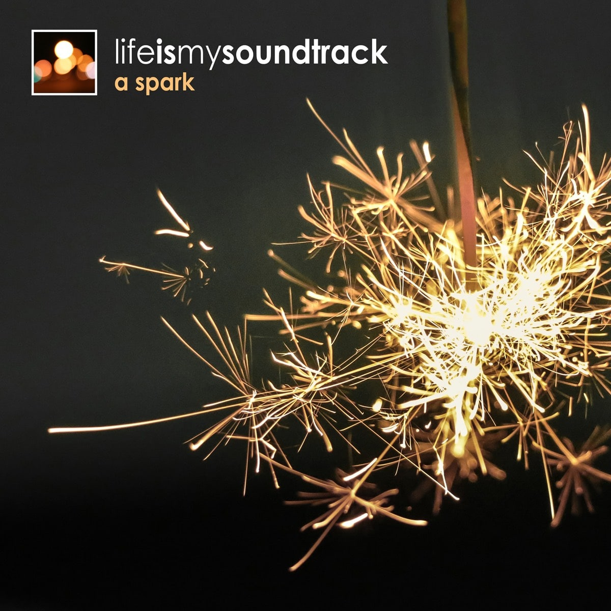 The album A Spark by Life Is My Soundtrack - Sometimes, it begins with a spark