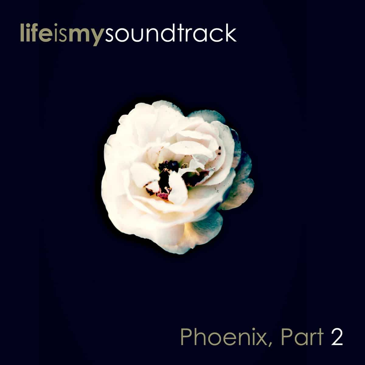 The album Phoenix, Part 2 by Life Is My Soundtrack - Part 5 of a collection of songs created over several years, but never finished until now